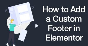 How to Add a custom Footer in Elementor