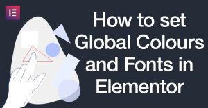 how to set global colours and fonts in Elementor